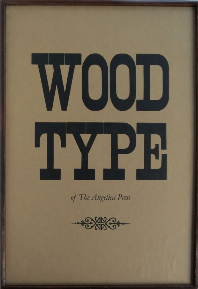 Wood Type of the Angelica Press. Dennis J. Grastorf.