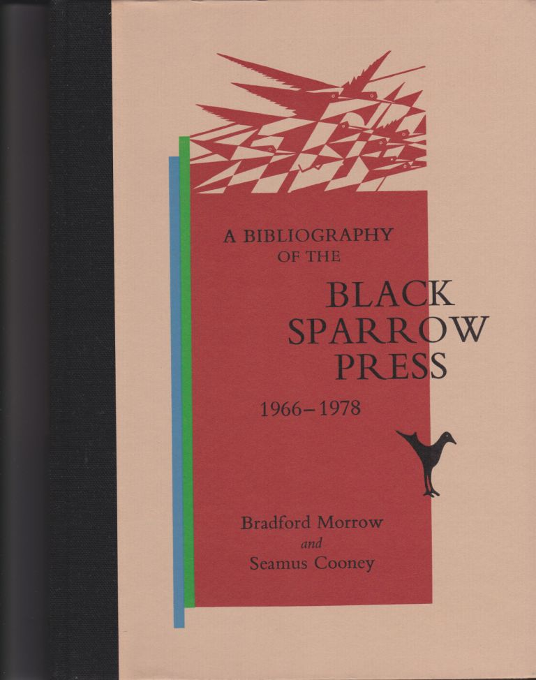 A Bibliography of the Black Sparrow Press 1966-1978. Bradford Morrow, Seamus Cooney.