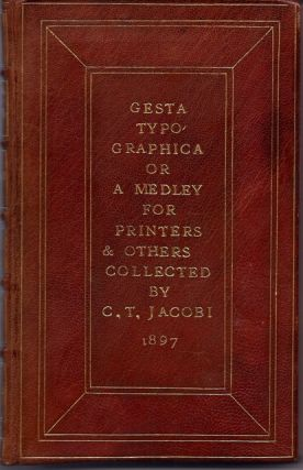 Gesta Typographica, Or A Medley for Printers and Others. Chas. T. Jacobi.