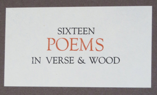 SIXTEEN POEMS IN VERSE & WOOD.