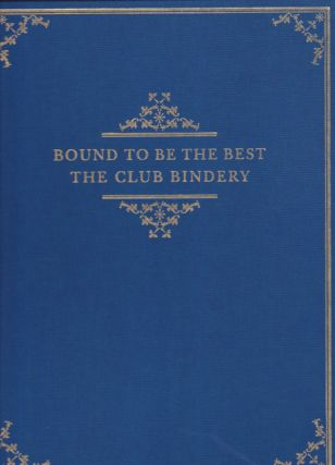 BOUND TO BE THE BEST: The Club Bindery. Catalogue of an Exhibition at the Grolier Club. Thomas...